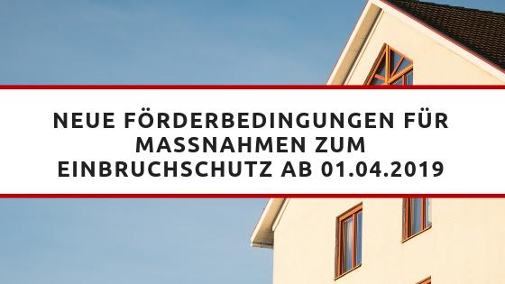 Neue Förderbedingungen für Maßnahmen zum Einbruchschutz ab 01.04.2019